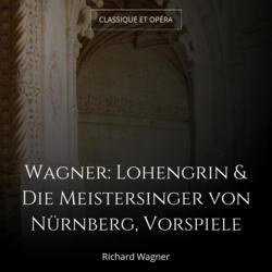 Wagner: Lohengrin & Die Meistersinger von Nürnberg, Vorspiele