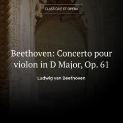 Beethoven: Concerto pour violon in D Major, Op. 61