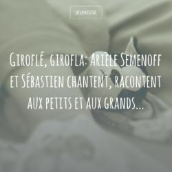 Giroflé, girofla: Arièle Semenoff et Sébastien chantent, racontent aux petits et aux grands...
