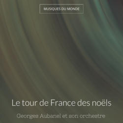 Le tour de France des noëls