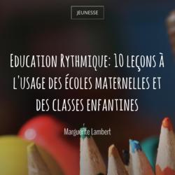Education Rythmique: 10 leçons à l'usage des écoles maternelles et des classes enfantines