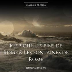 Respighi: Les pins de Rome & Les fontaines de Rome