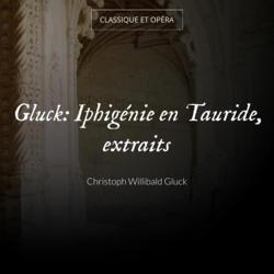 Gluck: Iphigénie en Tauride, extraits