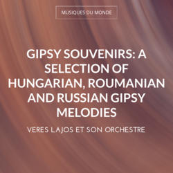 Gipsy Souvenirs: A Selection of Hungarian, Roumanian and Russian Gipsy Melodies