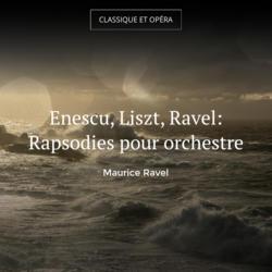Enescu, Liszt, Ravel: Rapsodies pour orchestre
