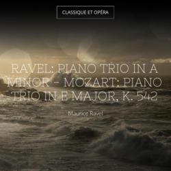 Ravel: Piano Trio in A Minor - Mozart: Piano Trio in E Major, K. 542