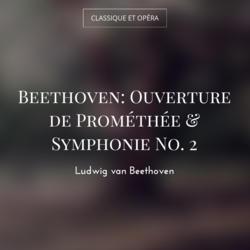 Beethoven: Ouverture de Prométhée & Symphonie No. 2