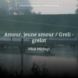 Amour, jeune amour / Greli - grelot
