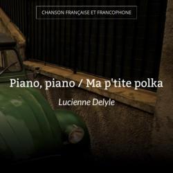 Piano, piano / Ma p'tite polka