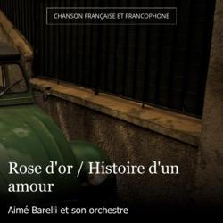 Rose d'or / Histoire d'un amour