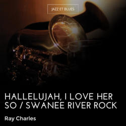 Hallelujah, I Love Her So / Swanee River Rock