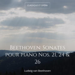 Beethoven: Sonates pour piano Nos. 21, 24 & 26