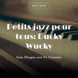 Petits jazz pour tous: Ducky Wucky