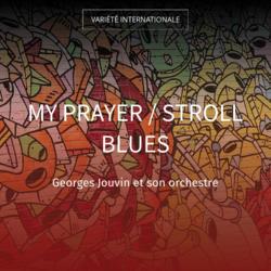 My Prayer / Stroll Blues