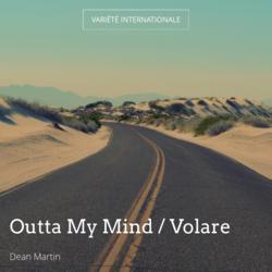 Outta My Mind / Volare