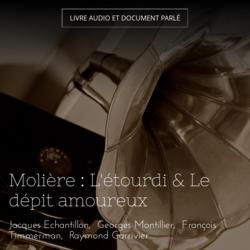 Molière : L'étourdi & Le dépit amoureux