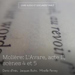 Molière: L'Avare, acte II, scènes 4 et 5