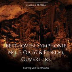 Beethoven: Symphonie No. 5, Op. 67 & Fidelio, Ouverture