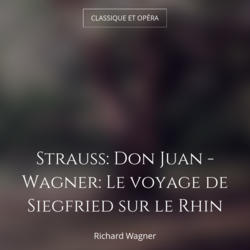 Strauss: Don Juan - Wagner: Le voyage de Siegfried sur le Rhin