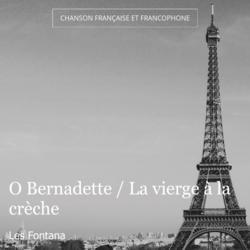 O Bernadette / La vierge à la crèche