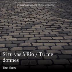 Si tu vas à Rio / Tu me donnes