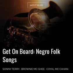 Get On Board: Negro Folk Songs