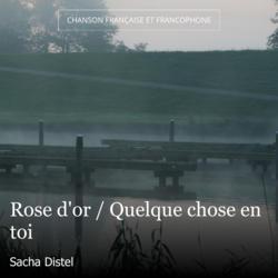 Rose d'or / Quelque chose en toi