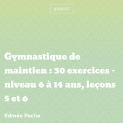 Gymnastique de maintien : 30 exercices - niveau 6 à 14 ans, leçons 5 et 6