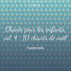 Chante pour les enfants, vol. 4 : 10 chants de noël