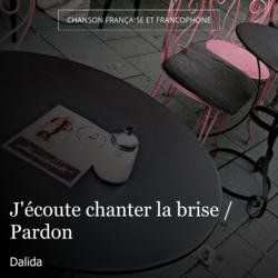 J'écoute chanter la brise / Pardon