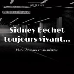Sidney Bechet toujours vivant...