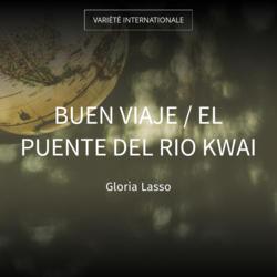 Buen Viaje / El Puente del Rio Kwai
