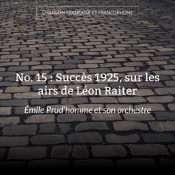 No. 15 : Succès 1925, sur les airs de Léon Raiter