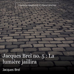 Jacques Brel no. 5 : La lumière jaillira