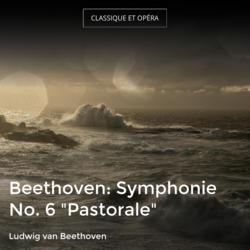"Beethoven: Symphonie No. 6 ""Pastorale"""
