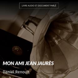 Mon ami Jean Jaurès