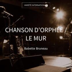 Chanson d'Orphée / Le mur