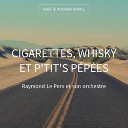 Cigarettes, whisky et p'tit's pépées