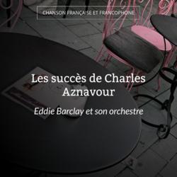 Les succès de Charles Aznavour