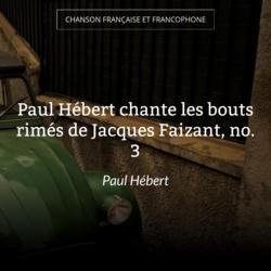 Paul Hébert chante les bouts rimés de Jacques Faizant, no. 3