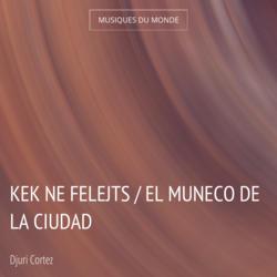 Kek Ne Felejts / El Muneco de la Ciudad