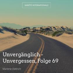 Unvergänglich - Unvergessen, Folge 69