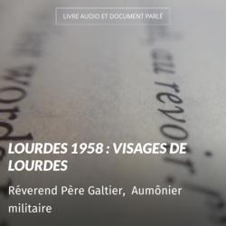 Lourdes 1958 : Visages de Lourdes