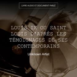 Louis IX ou Saint Louis d'après les témoignages de ses contemporains