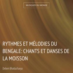 Rythmes et mélodies du Bengale: chants et danses de la moisson