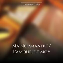 Ma Normandie / L'amour de Moy