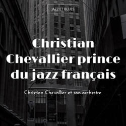 Christian Chevallier prince du jazz français