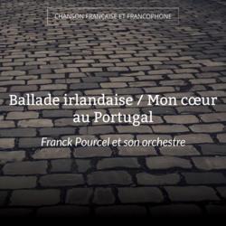 Ballade irlandaise / Mon cœur au Portugal