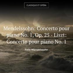 Mendelssohn: Concerto pour piano No. 1, Op. 25 - Liszt: Concerto pour piano No. 1
