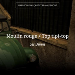 Moulin rouge / Top tipi-top